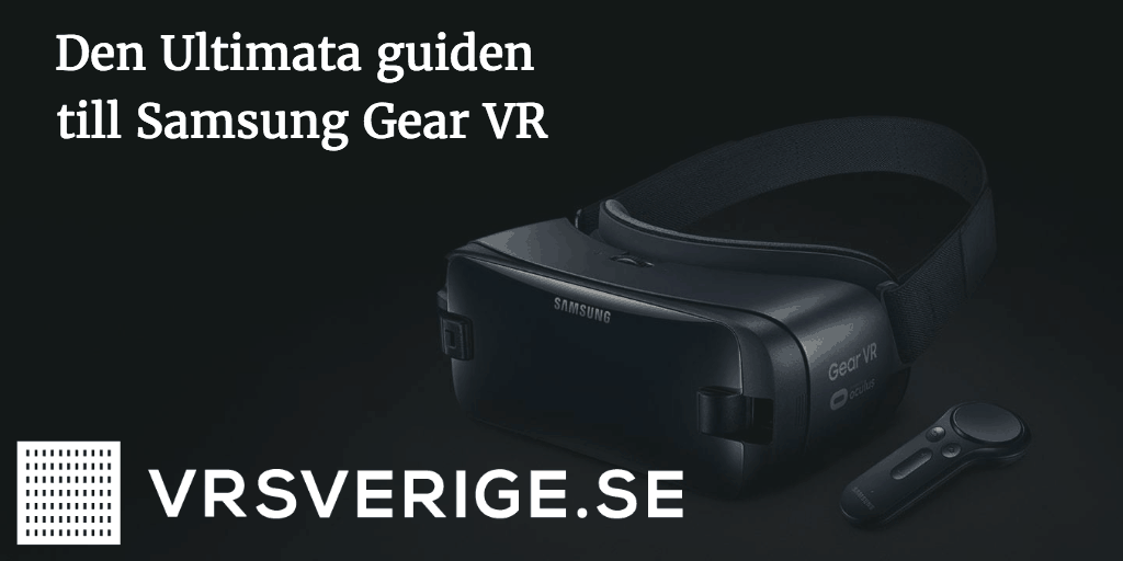 samsung gear vr - den ultimata guiden