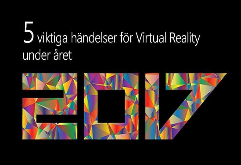 5 viktiga händelser för Virtual Reality under 2017