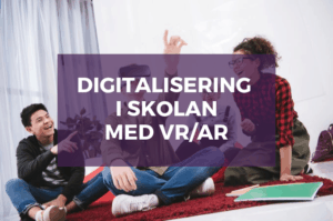 digitalisering i skolan med virtual reality augmented reality vr ar