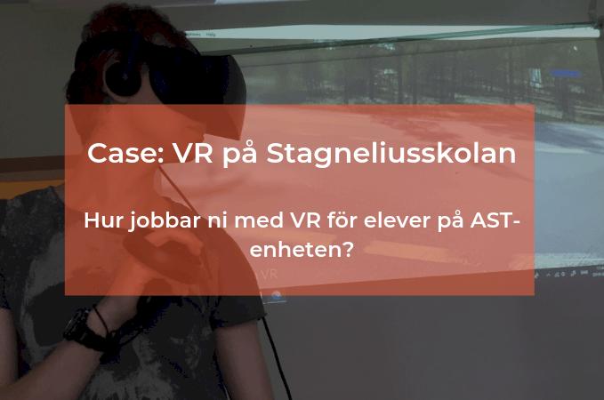 CASE: VR/AR på Stagneliusskolan, AST-enhet i Kalmar
