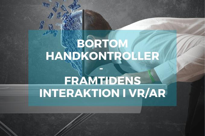 Bortom handkontroller: framtidens interaktion i VR/AR